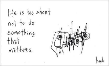 too short to do something that matters